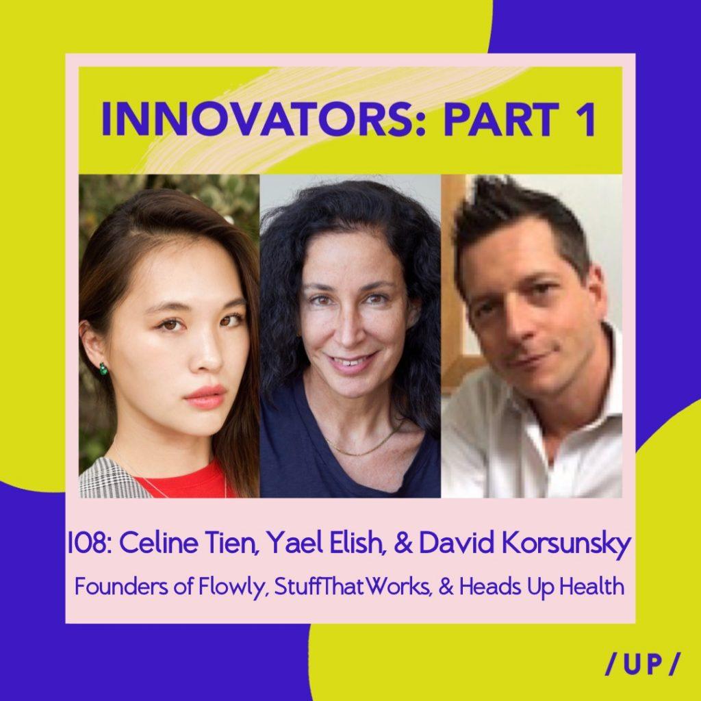 Uninvisible Pod Innovators Part 1 Celine Tien Flowly Yael Elish StuffThatWorks Waze David Korsunsky Heads Up Health